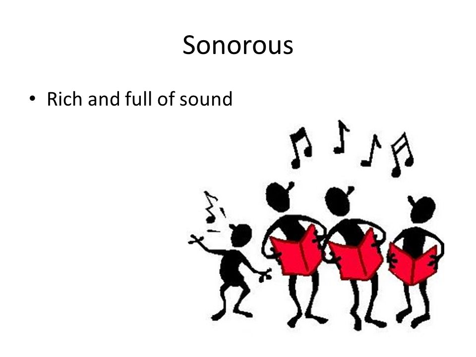 Sonorous Rich and full of sound