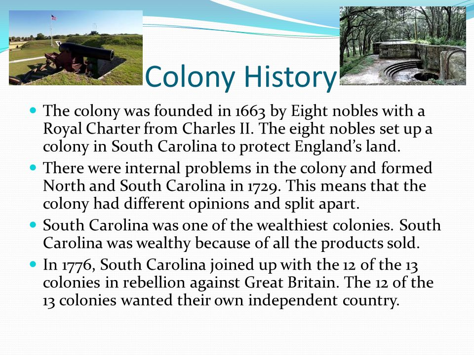 Colony History The colony was founded in 1663 by Eight nobles with a Royal Charter from Charles II.