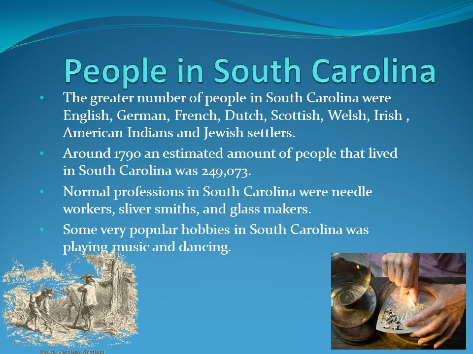 The greater number of people in South Carolina were English, German, French, Dutch, Scottish, Welsh, Irish, American Indians and Jewish settlers.