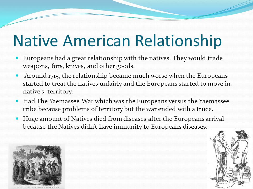 Native American Relationship Europeans had a great relationship with the natives.