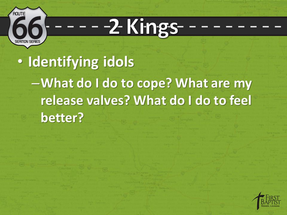 Identifying idols Identifying idols – What do I do to cope? What are my release valves? What do I do to feel better?