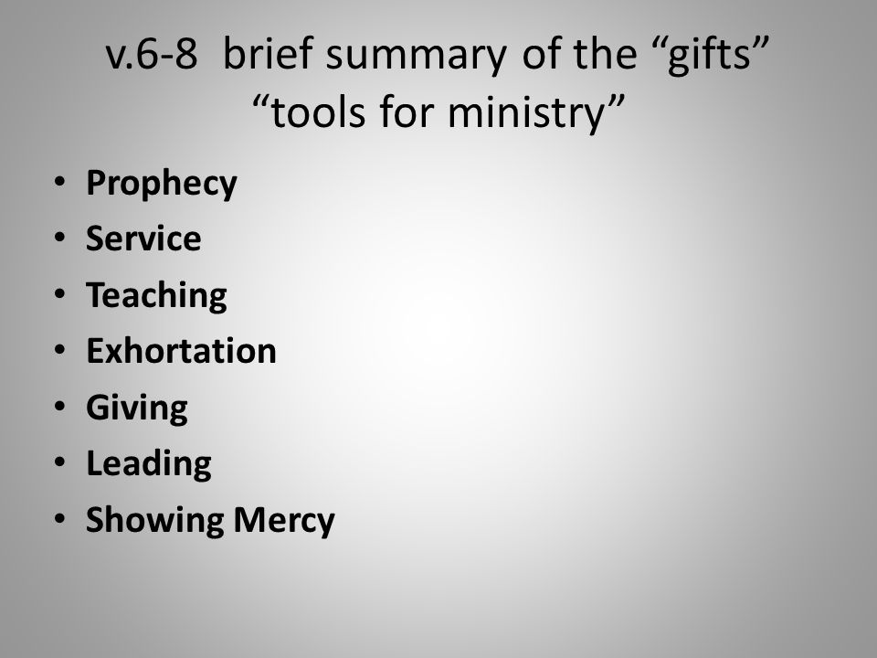 """v.6-8 brief summary of the """"gifts"""" """"tools for ministry"""" Prophecy Service Teaching Exhortation Giving Leading Showing Mercy"""