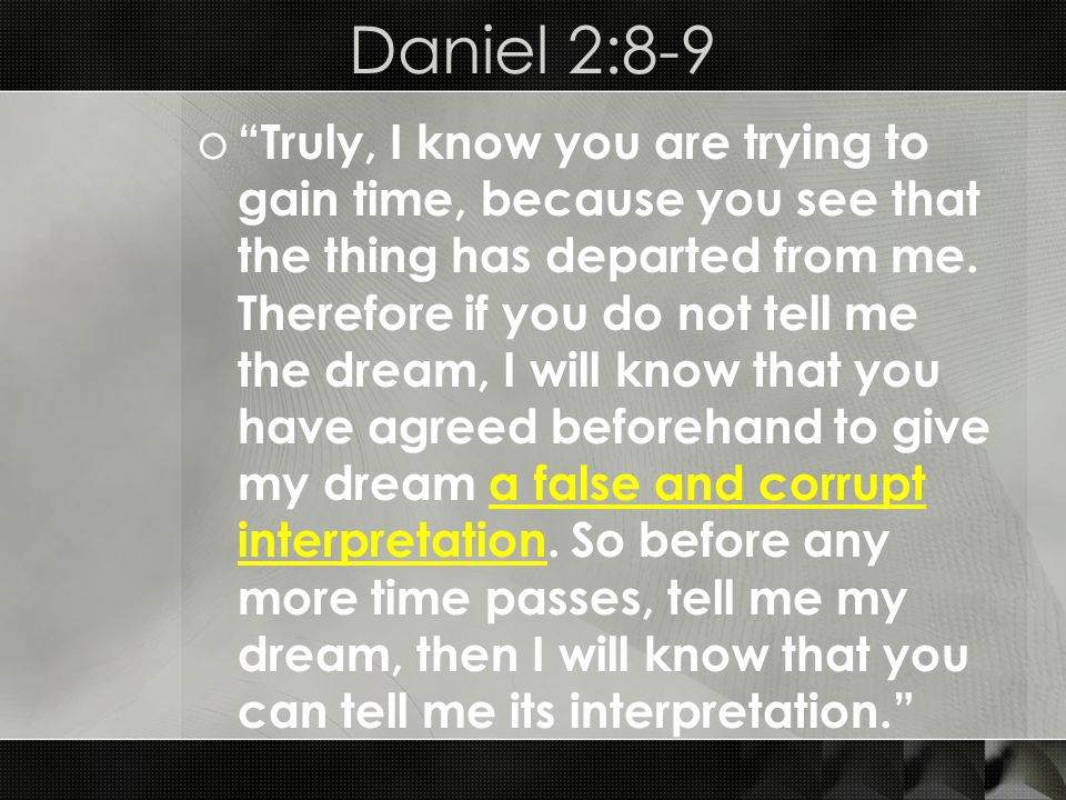Daniel 2:8-9 o Truly, I know you are trying to gain time, because you see that the thing has departed from me.