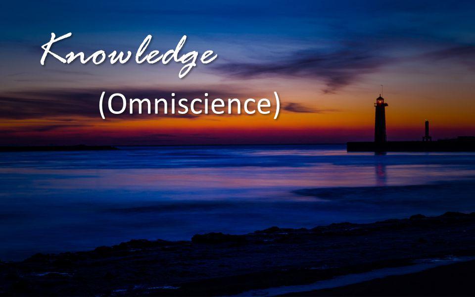 Knowledge (Omniscience) Knowledge (Omniscience)