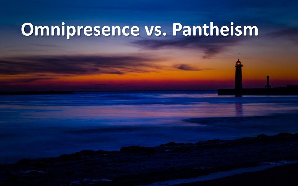 Omnipresence vs. Pantheism