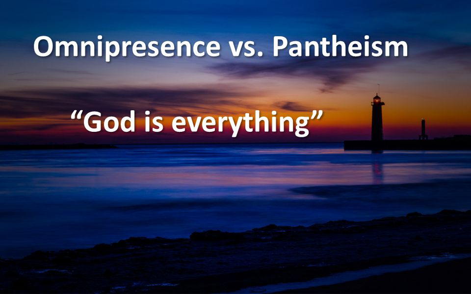 """""""God is everything"""" Omnipresence vs. Pantheism """"God is everything"""""""