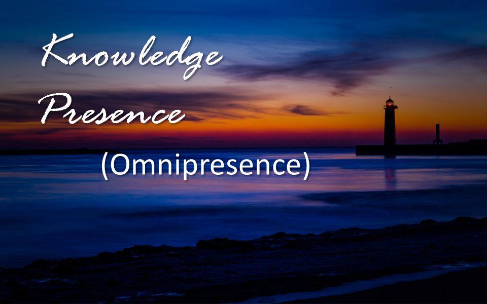 Knowledge Presence (Omnipresence) Knowledge Presence (Omnipresence)