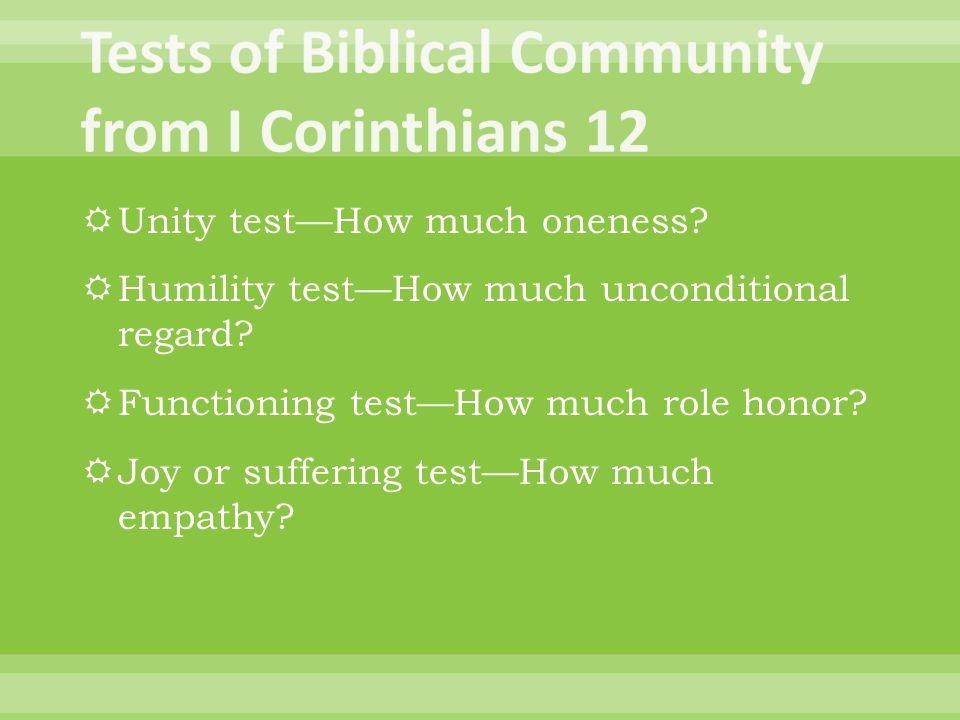  Unity test—How much oneness.  Humility test—How much unconditional regard.