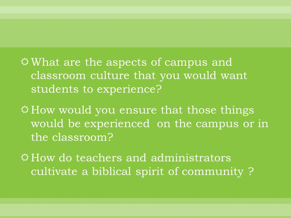  What are the aspects of campus and classroom culture that you would want students to experience.