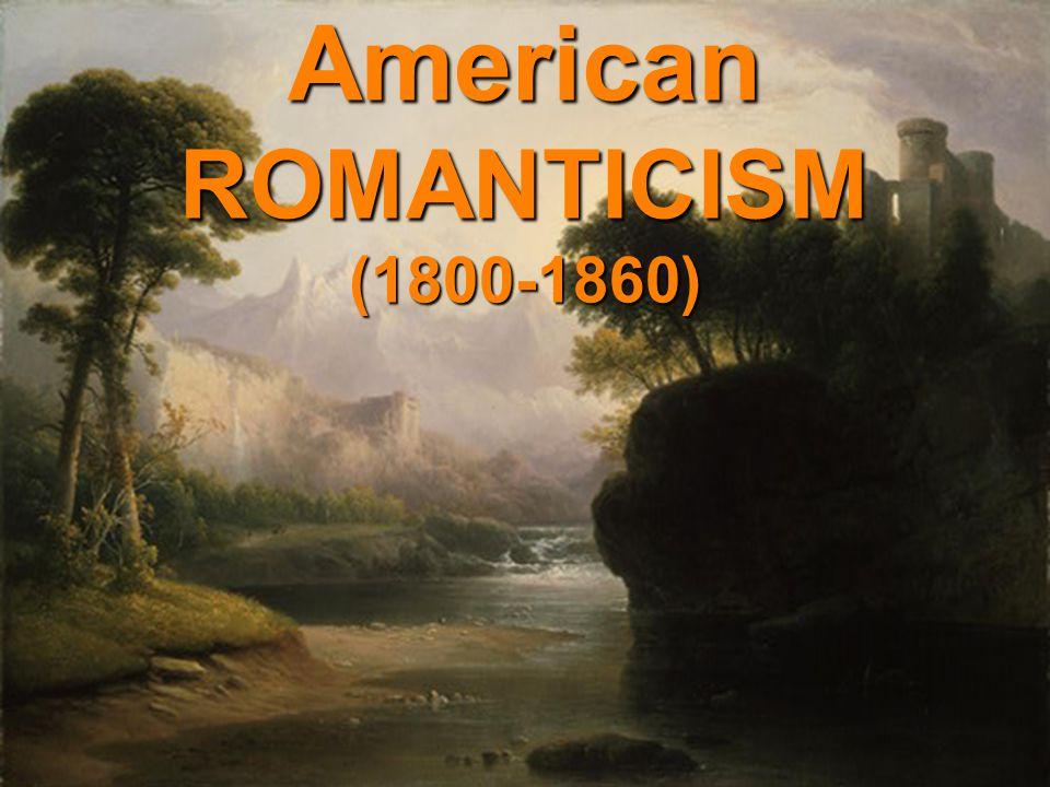 American ROMANTICISM (1800-1860)