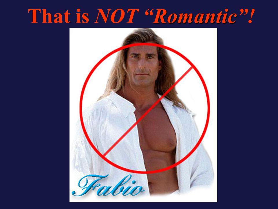 Romantic That is NOT Romantic !