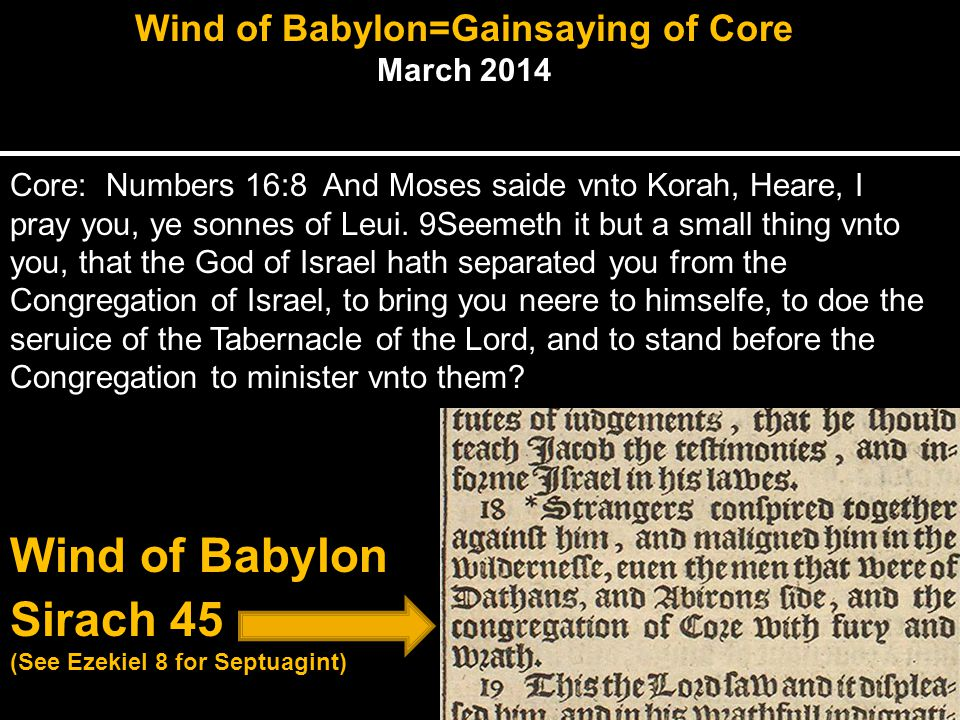 Wind of Babylon=Gainsaying of Core March 2014 Core: Numbers 16:8 And Moses saide vnto Korah, Heare, I pray you, ye sonnes of Leui.