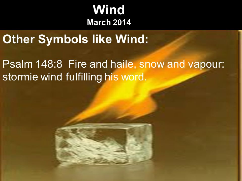 Wind March 2014 Other Symbols like Wind:Blowing Eze 21:31 And I will powre out mine indignation vpon thee, I will blow against thee in the fire of my wrath, and deliuer thee into the hand of brutish men and skilfull to destroy.