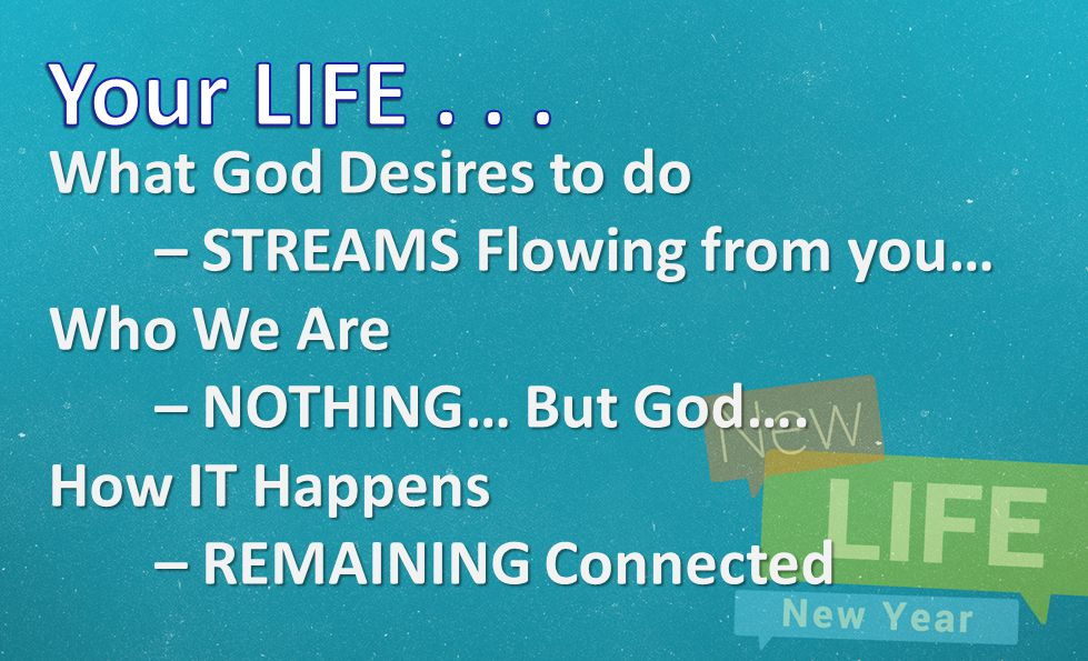 What God Desires to do – STREAMS Flowing from you… Who We Are – NOTHING… But God….