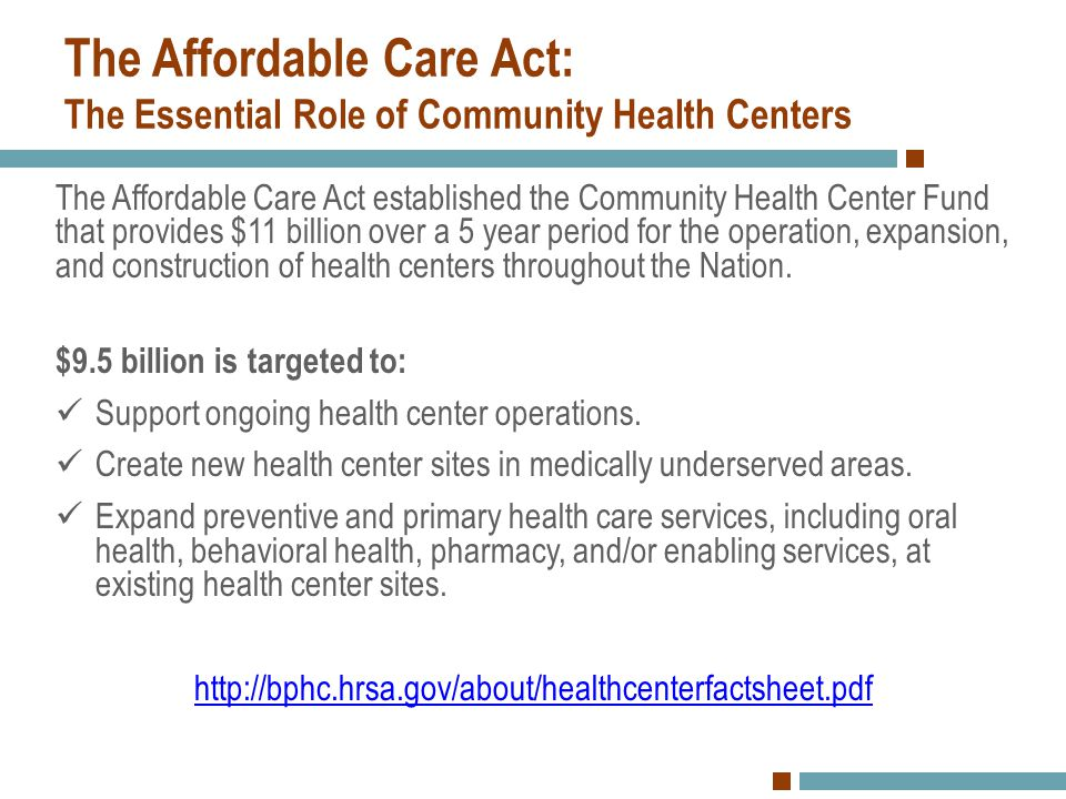 The Affordable Care Act established the Community Health Center Fund that provides $11 billion over a 5 year period for the operation, expansion, and