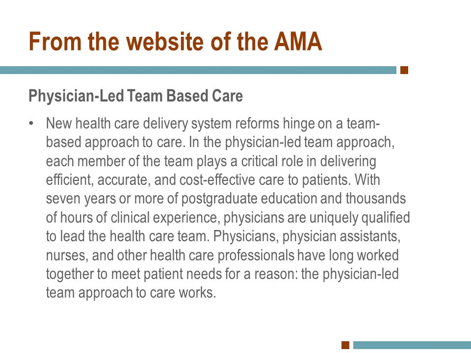 From the website of the AMA Physician-Led Team Based Care New health care delivery system reforms hinge on a team- based approach to care. In the phys