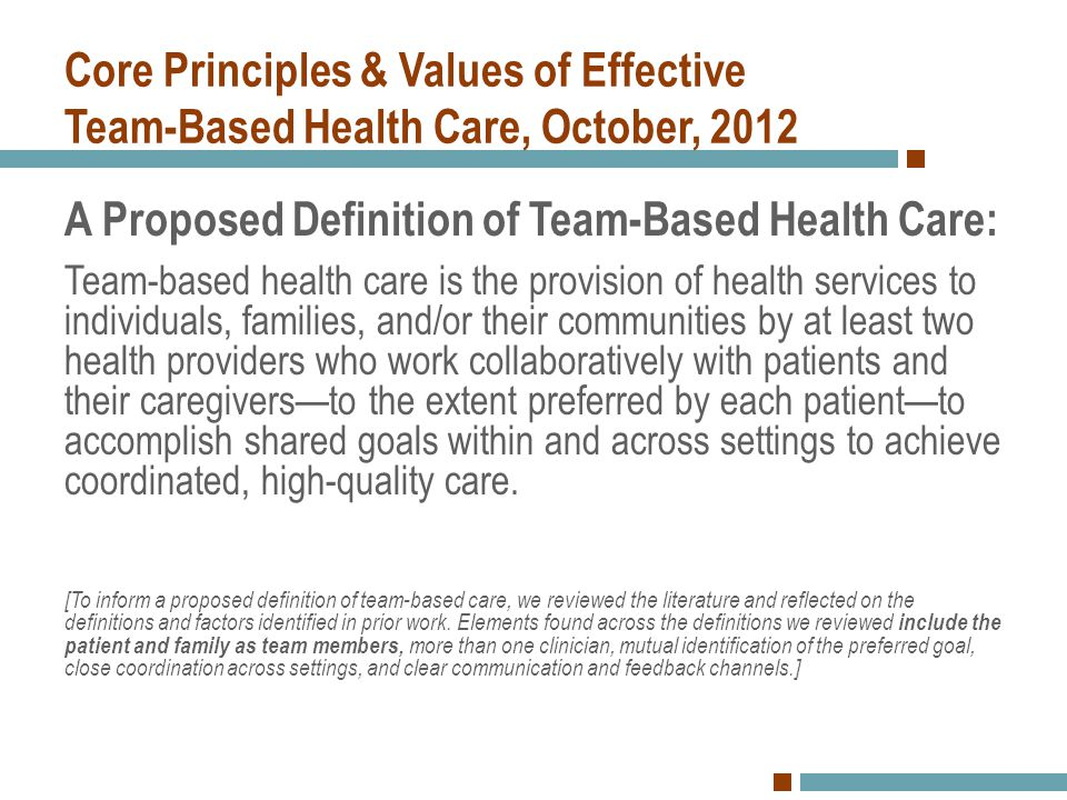 Core Principles & Values of Effective Team-Based Health Care, October, 2012 A Proposed Definition of Team-Based Health Care: Team-based health care is