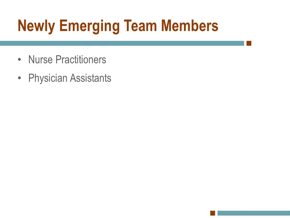 Newly Emerging Team Members Nurse Practitioners Physician Assistants