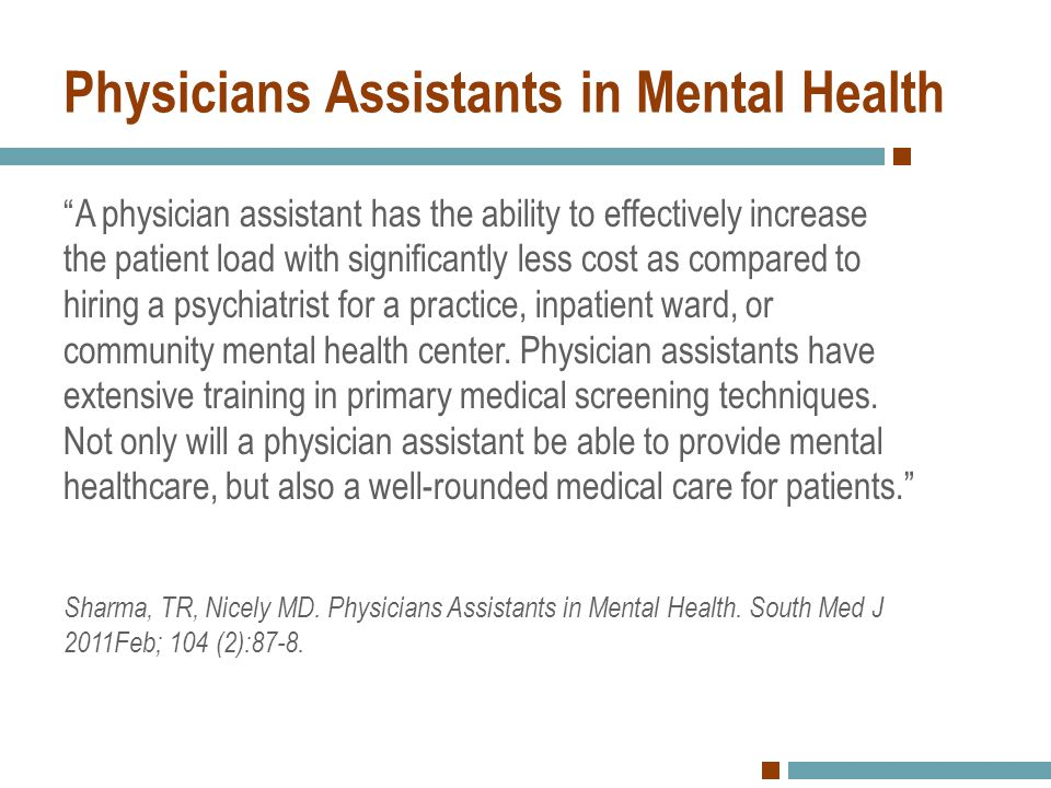 """""""A physician assistant has the ability to effectively increase the patient load with significantly less cost as compared to hiring a psychiatrist for"""