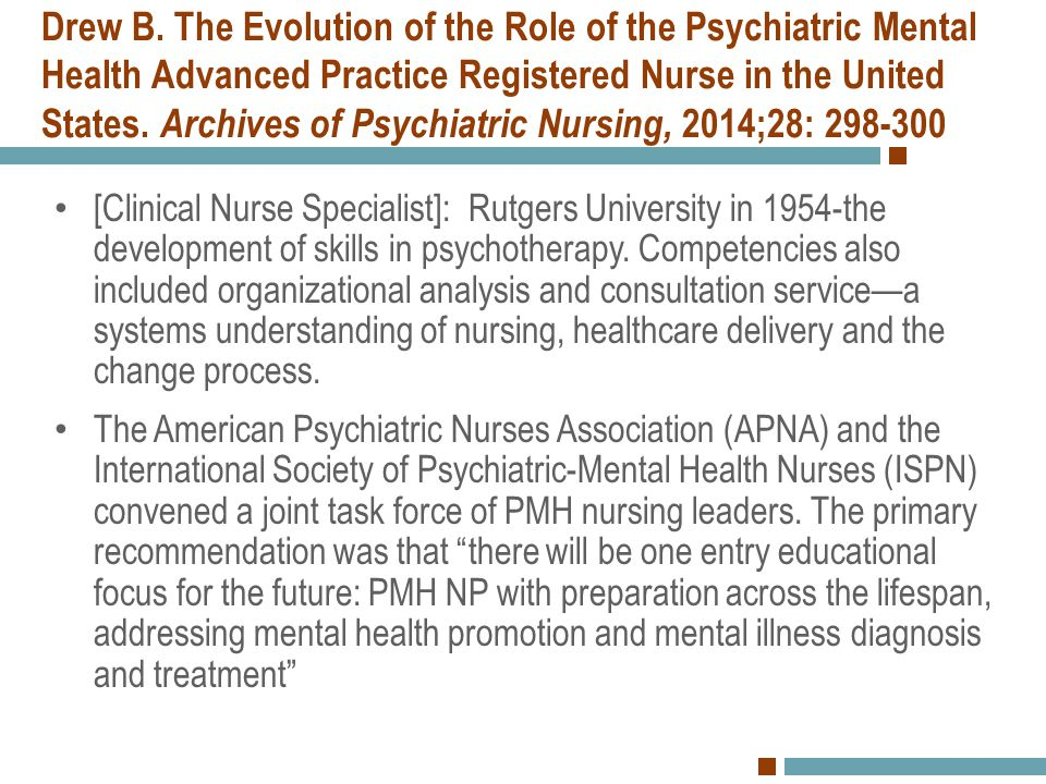 Drew B. The Evolution of the Role of the Psychiatric Mental Health Advanced Practice Registered Nurse in the United States. Archives of Psychiatric Nu
