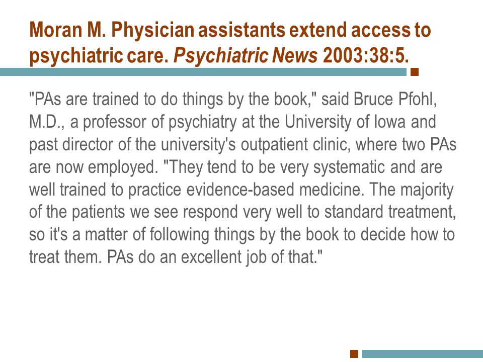 Moran M. Physician assistants extend access to psychiatric care. Psychiatric News 2003:38:5.