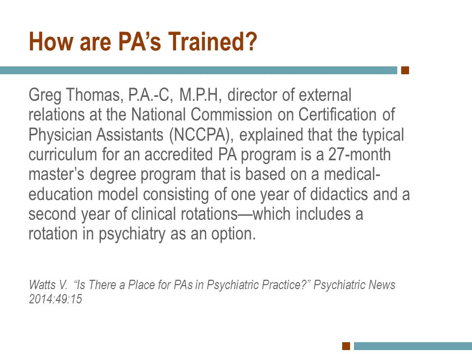 How are PA's Trained? Greg Thomas, P.A.-C, M.P.H, director of external relations at the National Commission on Certification of Physician Assistants (