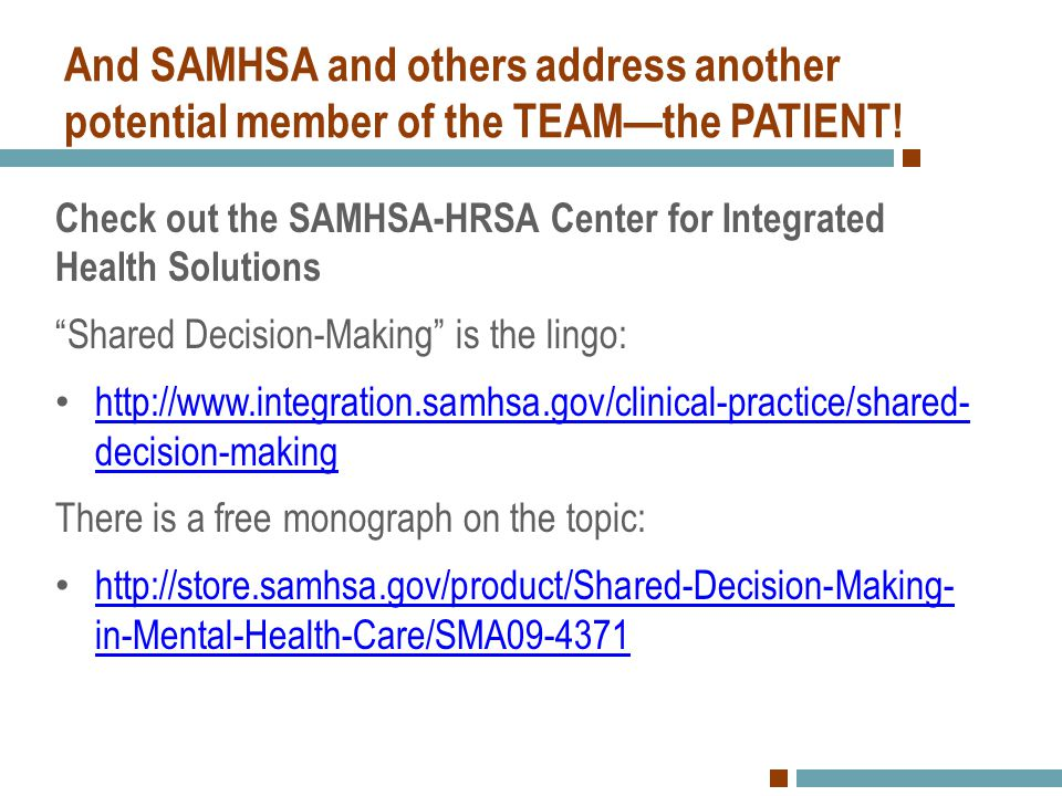 """And SAMHSA and others address another potential member of the TEAM—the PATIENT! Check out the SAMHSA-HRSA Center for Integrated Health Solutions """"Shar"""