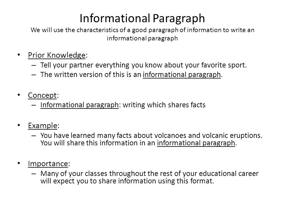 Informational Paragraph We will use the characteristics of a good paragraph of information to write an informational paragraph Prior Knowledge: – Tell