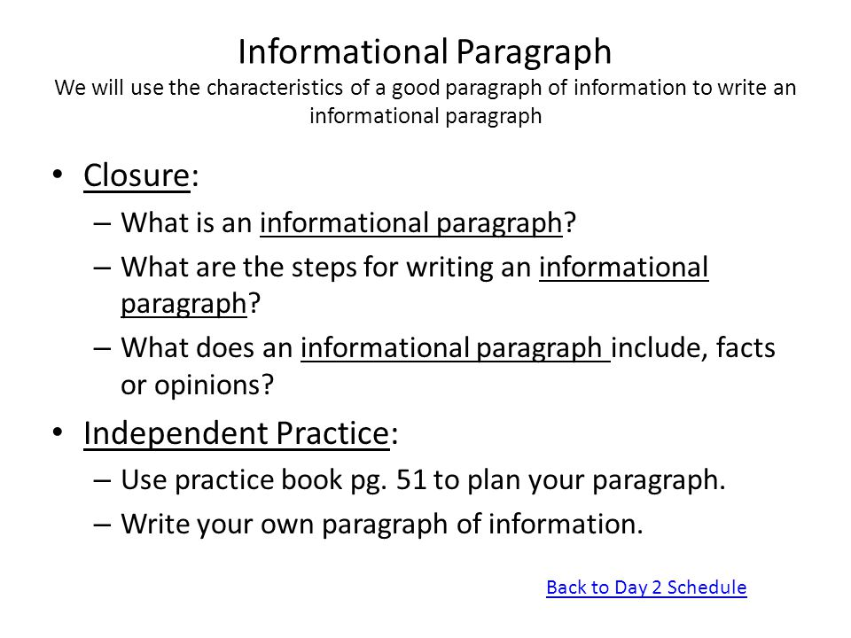 Informational Paragraph We will use the characteristics of a good paragraph of information to write an informational paragraph Closure: – What is an i