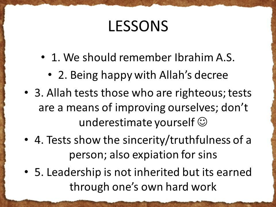 LESSONS 1. We should remember Ibrahim A.S. 2. Being happy with Allah's decree 3.