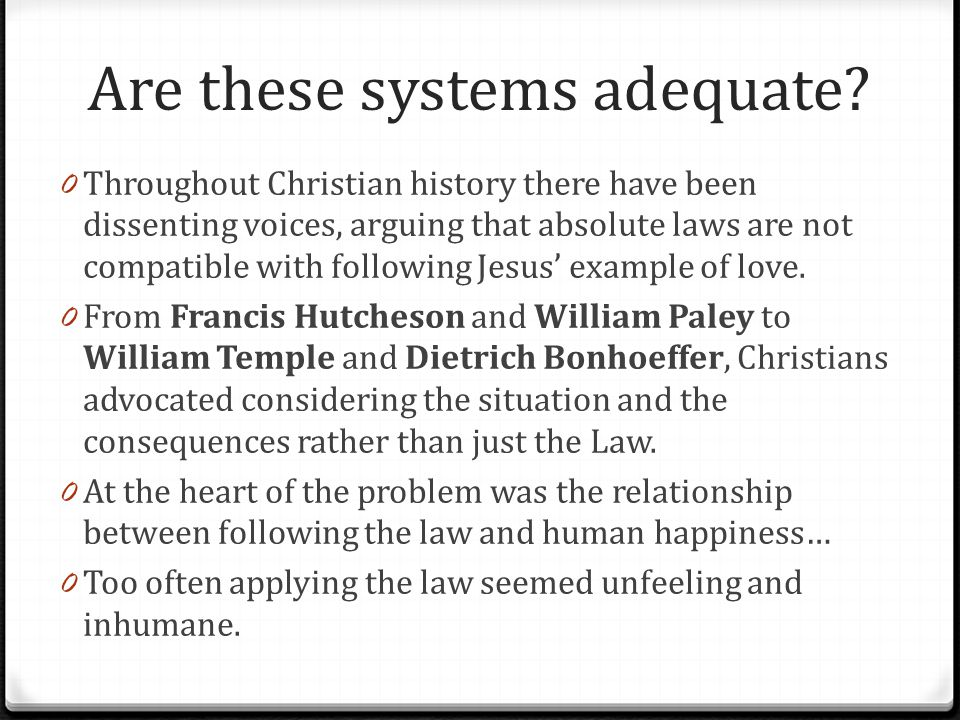 Are these systems adequate? 0 Throughout Christian history there have been dissenting voices, arguing that absolute laws are not compatible with follo