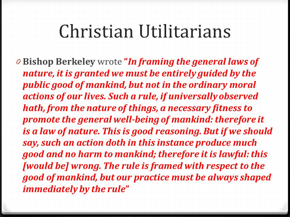 """Christian Utilitarians 0 Bishop Berkeley wrote """"In framing the general laws of nature, it is granted we must be entirely guided by the public good of"""