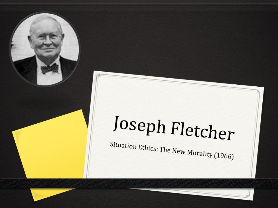 Joseph Fletcher Situation Ethics: The New Morality (1966)