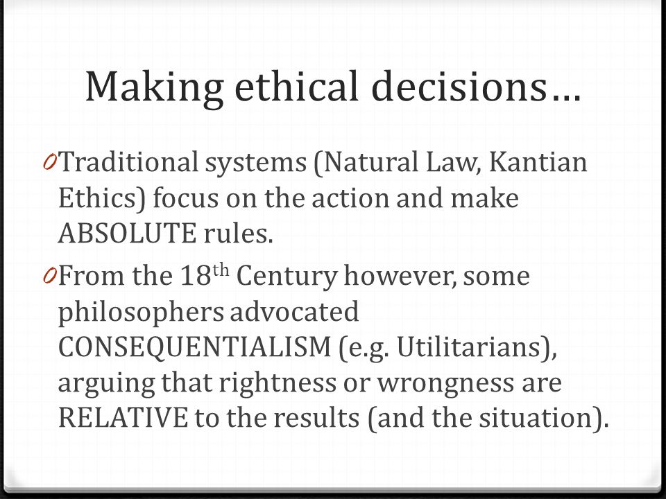Inflexible legalism… 0 An immediate criticism of Natural Law and Kantian Ethics is that they fail to take account of the diversity of situations.