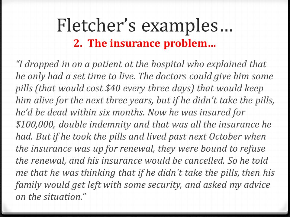 """Fletcher's examples… 2. The insurance problem… """"I dropped in on a patient at the hospital who explained that he only had a set time to live. The docto"""