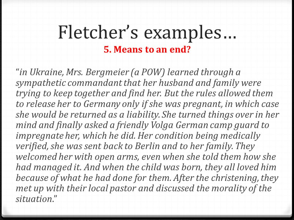 """Fletcher's examples… 5. Means to an end? """"in Ukraine, Mrs. Bergmeier (a POW) learned through a sympathetic commandant that her husband and family were"""
