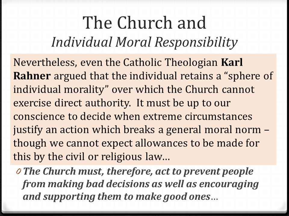 The Church and Individual Moral Responsibility 0 Whilst Christians have always believed that we are held responsible for our own sins, they also belie