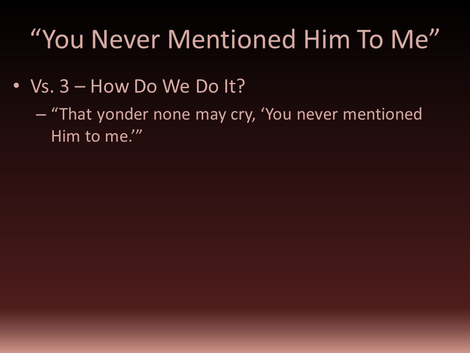 You Never Mentioned Him To Me Vs. 3 – How Do We Do It.