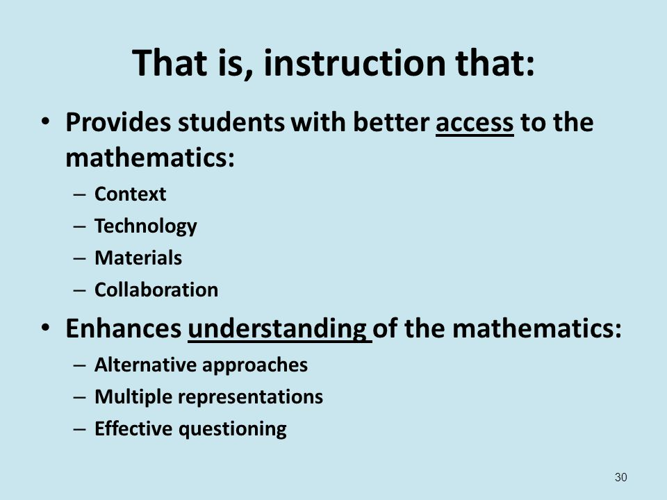 30 That is, instruction that: Provides students with better access to the mathematics: – Context – Technology – Materials – Collaboration Enhances understanding of the mathematics: – Alternative approaches – Multiple representations – Effective questioning