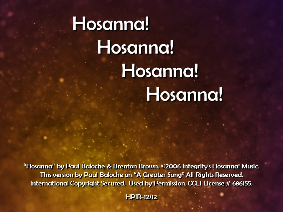 Hosanna. Hosanna. Hosanna by Paul Baloche & Brenton Brown.