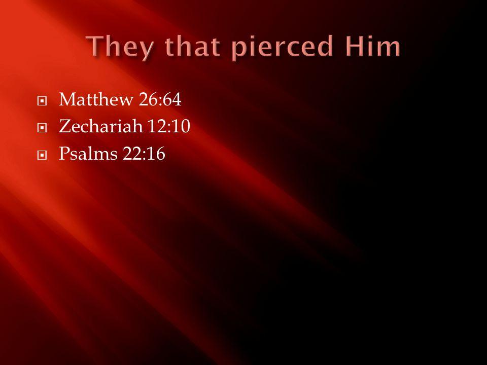  Matthew 26:64  Zechariah 12:10  Psalms 22:16