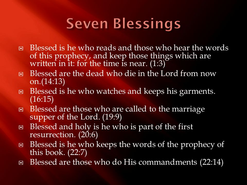  Blessed is he who reads and those who hear the words of this prophecy, and keep those things which are written in it: for the time is near. (1:3) 