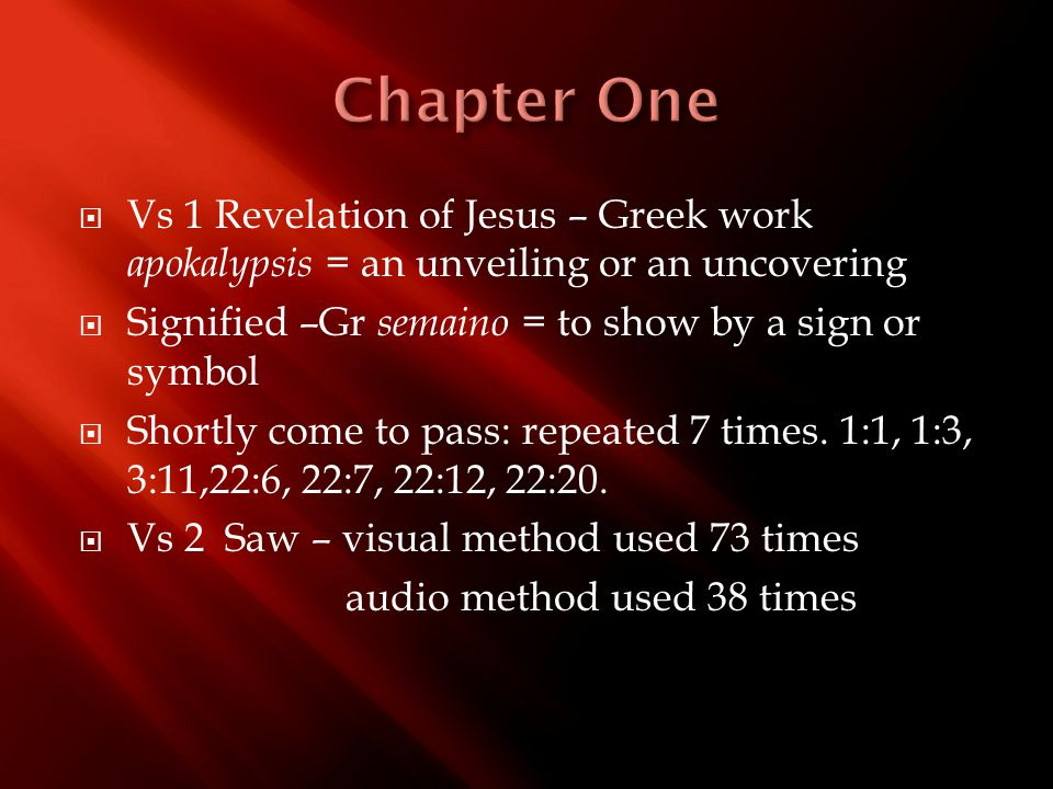  Vs 1 Revelation of Jesus – Greek work apokalypsis = an unveiling or an uncovering  Signified –Gr semaino = to show by a sign or symbol  Shortly co
