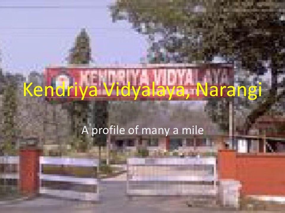 Kendriya Vidyalaya, Narangi A profile of many a mile