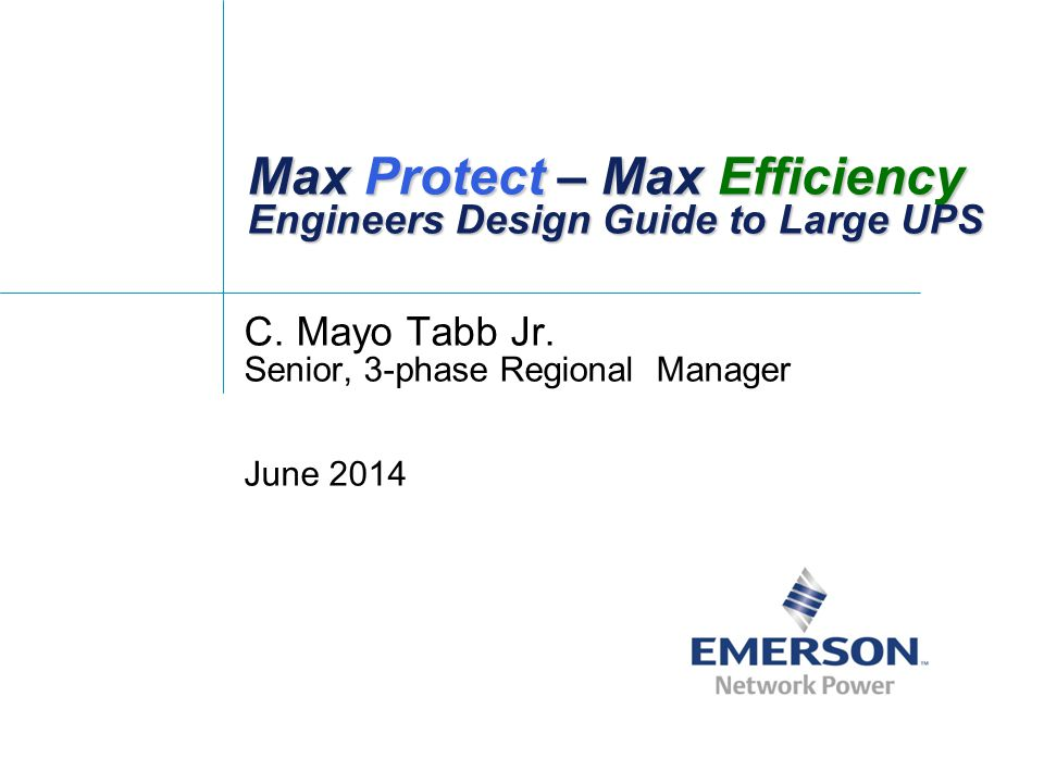 Max Protect – Max Efficiency Engineers Design Guide to Large UPS C.
