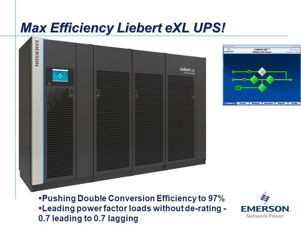 Max Efficiency Liebert eXL UPS. Max Efficiency Liebert eXL UPS.