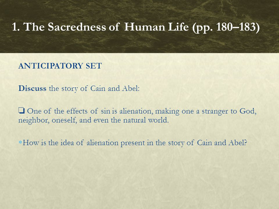 ANTICIPATORY SET Discuss the story of Cain and Abel: ❏ One of the effects of sin is alienation, making one a stranger to God, neighbor, oneself, and e