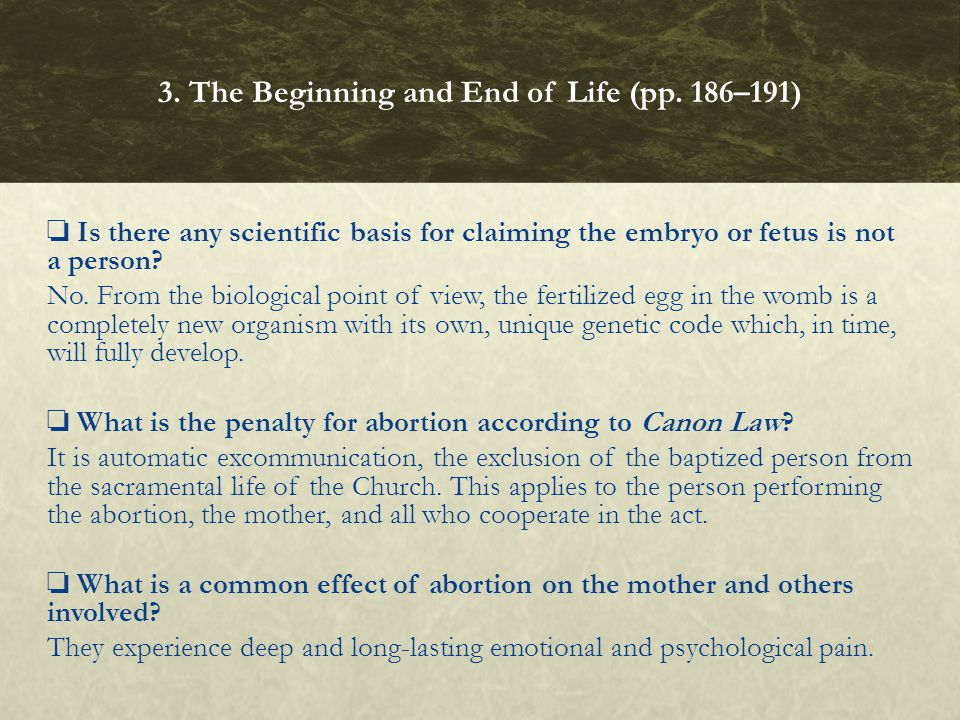❏ Is there any scientific basis for claiming the embryo or fetus is not a person? No. From the biological point of view, the fertilized egg in the wom