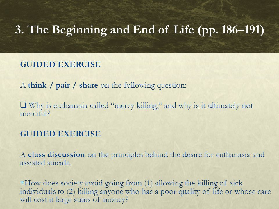 "GUIDED EXERCISE A think / pair / share on the following question: ❏ Why is euthanasia called ""mercy killing,"" and why is it ultimately not merciful? G"