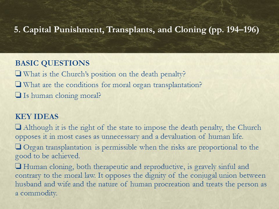 BASIC QUESTIONS ❏ What is the Church's position on the death penalty? ❏ What are the conditions for moral organ transplantation? ❏ Is human cloning mo